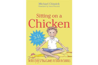 Sitting on a Chicken - The Best (Ever) 52 Yoga Games to Teach in Schools