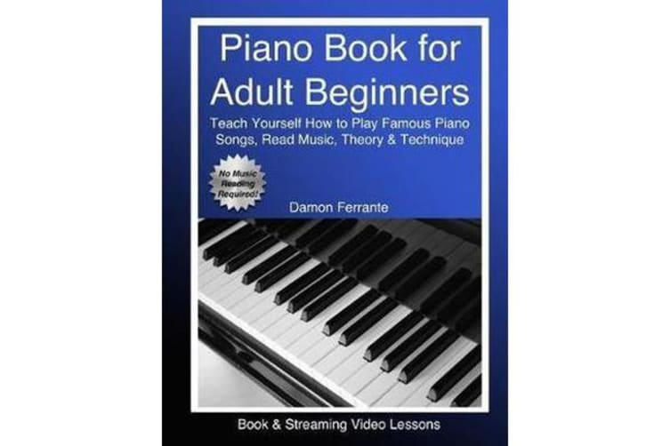 Piano Book for Adult Beginners - Teach Yourself How to Play Famous Piano Songs, Read Music, Theory & Technique (Book & Streaming Video Lessons)