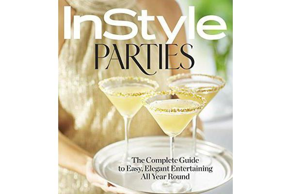 InStyle Parties - The Complete Guide to Easy, Elegant Entertaining All Year Round