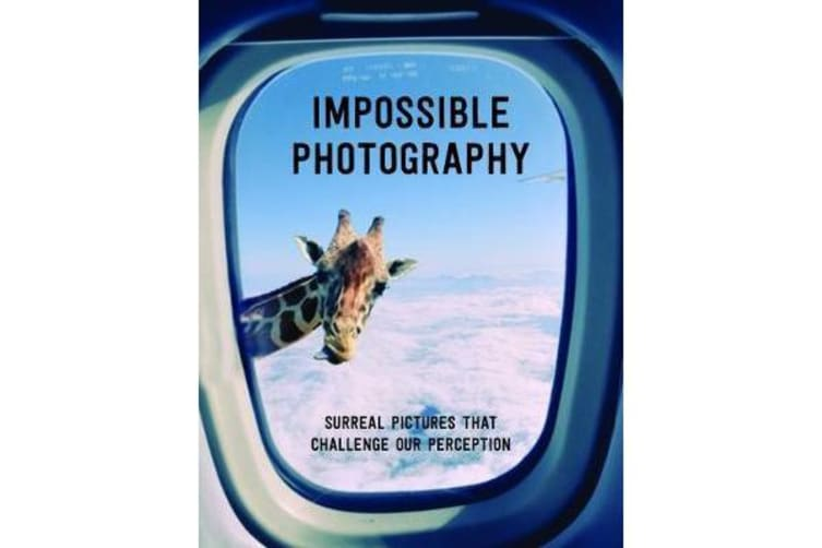 Impossible Photography - Surreal Pictures That Challenge Our Perception