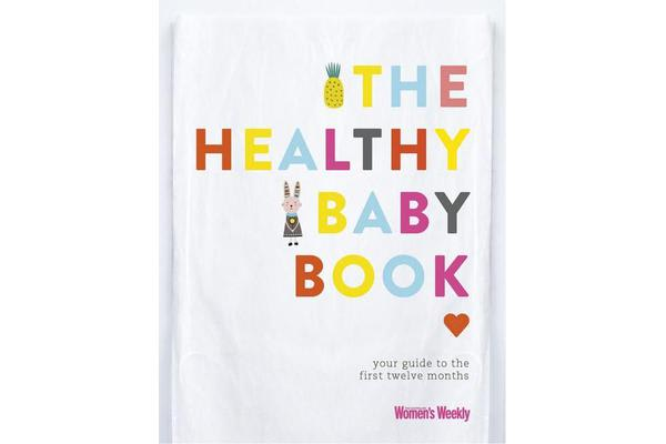 The Healthy Baby Book - Your Guide to the First Twelve Months