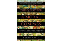 The Quest for a Moral Compass - A Global History of Ethics