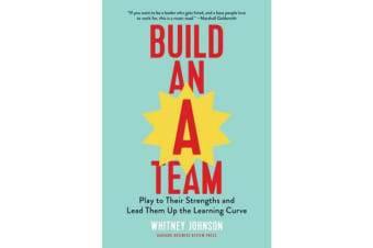 Build an A-Team - Play to Their Strengths and Lead Them Up the Learning Curve
