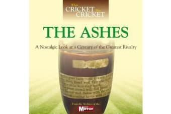 When Cricket Was Cricket: The Ashes - A Nostalgic Look at a Century of the Greatest Rivalry