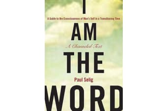 I Am the Word - A Guide to the Consciousness of Man's Self in a Transitioning Time