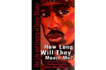 How Long Will They Mourn Me? - The Life and Legacy of Tupac Shakur