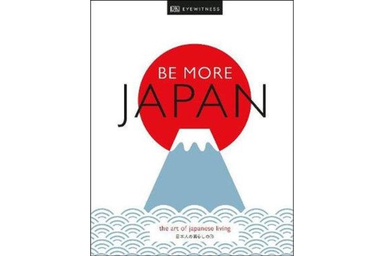 Be More Japan - The Art of Japanese Living