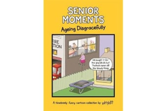 Senior Moments: Ageing Disgracefully - A timelessly funny cartoon collection by Whyatt