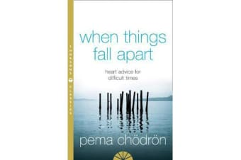 When Things Fall Apart - Heart Advice for Difficult Times