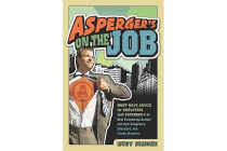 Asperger's On the Job - Must-Have Advice for People with Asperger's or High Functioning Autism and their Employers, Educators and Advocates