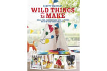 Wild Things to Make - More Heirloom Clothes and Accessories to Sew for Your Children