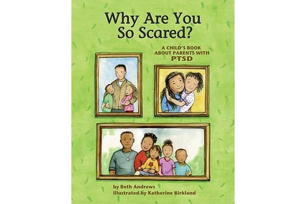 Why are You So Scared? - A Child's Book About Parents with PTSD