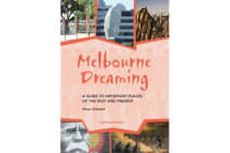 Melbourne Dreaming - A guide to exploring important places of the past and present