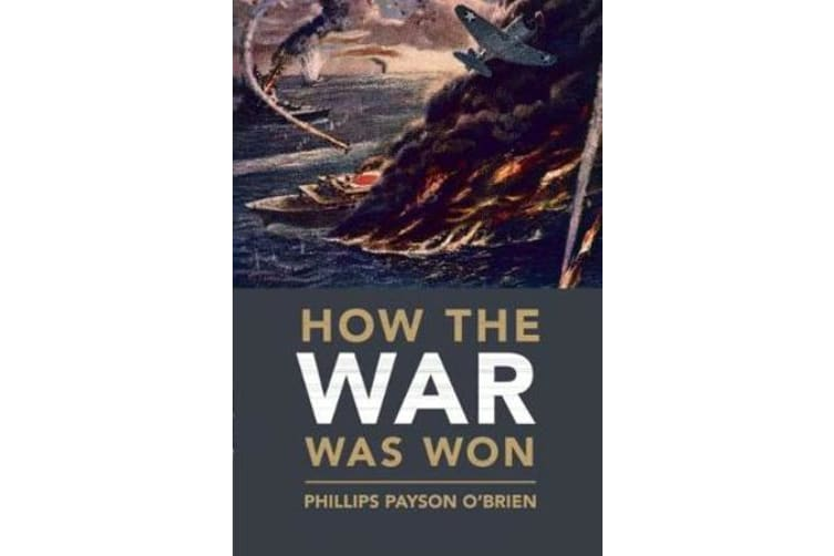 How the War Was Won - Air-Sea Power and Allied Victory in World War II