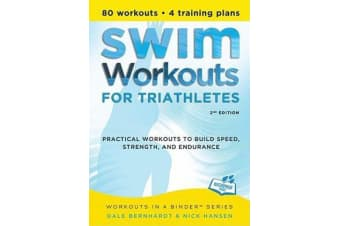 Swim Workouts for Triathletes - Practical Workouts to Build Speed, Strength, and Endurance