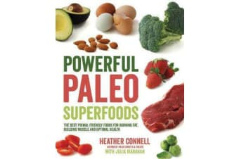 Powerful Paleo Superfoods - The Best Primal-Friendly Foods for Burning Fat, Building Muscle and Optimal Health