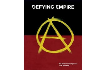 Defying Empire - 3rd National Indigenous Art Triennial