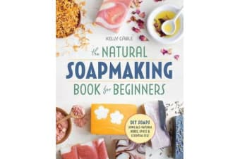 The Natural Soap Making Book for Beginners - Do-It-Yourself Soaps Using All-Natural Herbs, Spices, and Essential Oils