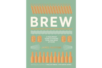 Brew - The Foolproof Guide to Making Your Own Beer at Home