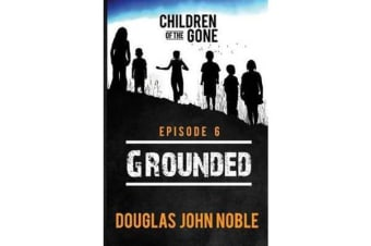 Grounded - Children of the Gone - Post Apocalyptic Young Adult Series - Episode 6 of 12