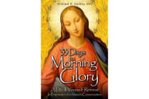 33 Days to Morning Glory - A Do-it-Yourself Retreat in Preparation for Marian Consecration