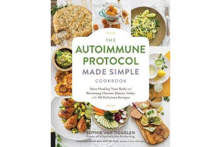The Autoimmune Protocol Made Simple Cookbook - Start Healing Your Body and Reversing Chronic Illness Today with 100 Delicious Recipes