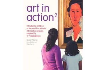 Art in Action 2 - Introducing Older Children to the World of Art with Creative Projects Inspired by 12 Masterpieces