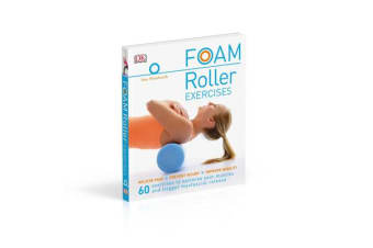 Foam Roller Exercises - Relieve Pain, Prevent Injury, Improve Mobility