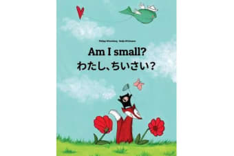 Am I Small? Watashi, Chisai? - Children's Picture Book English-Japanese (Bilingual Edition)
