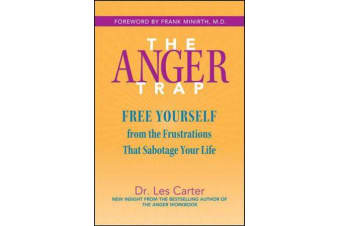 The Anger Trap - Free Yourself from the Frustrations that Sabotage Your Life