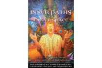 Inner Paths to Outer Space - Journeys to Alien Worlds Through Psychedelics and Other Spiritual Technologies
