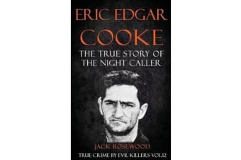 Eric Edgar Cooke - The True Story of the Night Caller: Historical Serial Killers and Murderers