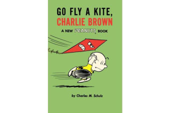 Go Fly a Kite, Charlie Brown - A New Peanuts Book