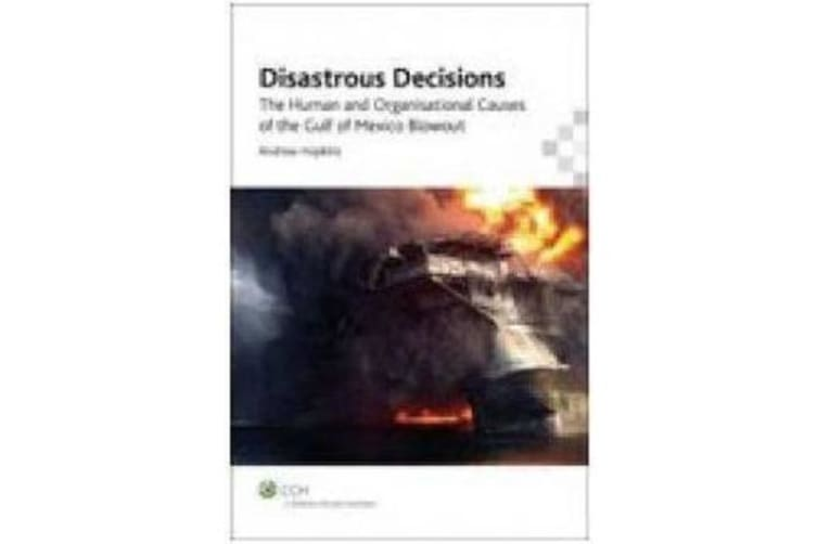 Disastrous Decisions - The Human and Organisational Causes of the Gulf of Mexico Blowout