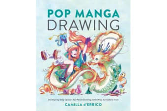 Pop Manga Drawing - 30 Step-by-Step Lessons for Pencil Drawing in the Pop Surrealism Style