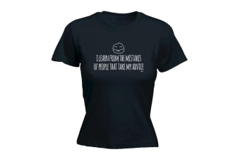 123T Funny Tee - I Learn From The Mistakes Of People That Take My Advice - (Large Black Womens T Shirt)