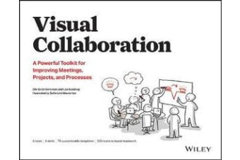 Visual Collaboration - A Powerful Toolkit for Improving Meetings, Projects, and Processes