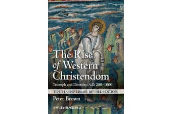 The Rise of Western Christendom - Triumph and Diversity, A.D. 200-1000