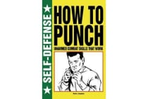 How to Punch - Unarmed Combat Skills That Work