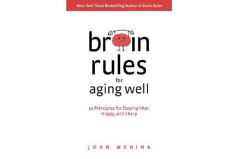 Brain Rules for Aging Well - 10 Principles for Staying Vital, Happy, and Sharp