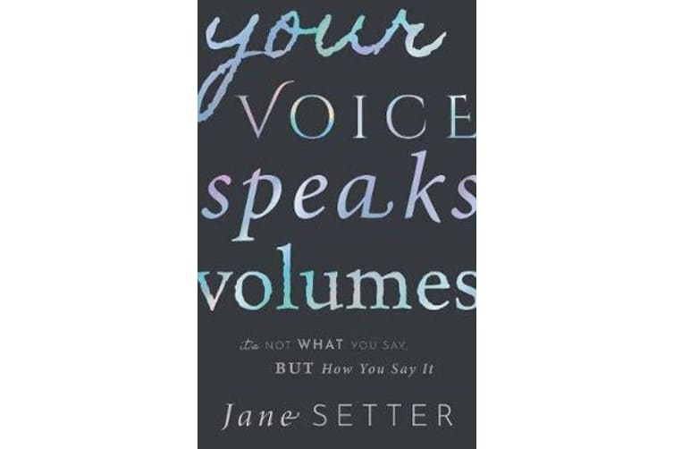 Your Voice Speaks Volumes - It's Not What You Say, But How You Say It