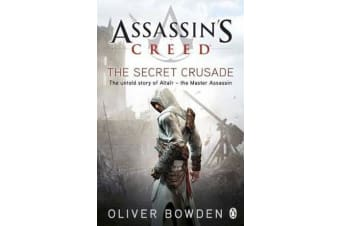 The Secret Crusade - Assassin's Creed Book 3