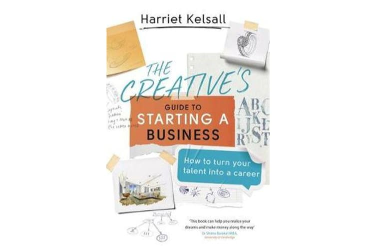 The Creative's Guide to Starting a Business - How to turn your talent into a career