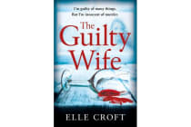 The Guilty Wife - A thrilling psychological suspense with twists and turns that grip you to the very last page