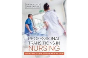 Professional Transitions in Nursing - A Guide to Practice in the Australian Healthcare System