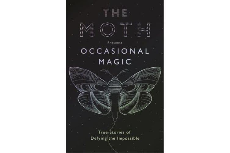 The Moth Presents: Occasional Magic - 50 True Stories of Defying the Impossible