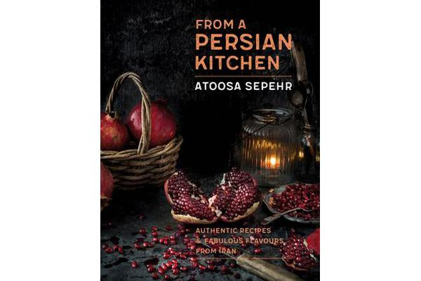 From a Persian Kitchen - Authentic recipes and fabulous flavours from Iran