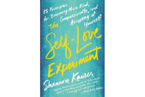 The Self-Love Experiment - Fifteen Principles for Becoming More Kind, Compassionate, and Accepting of Yourself
