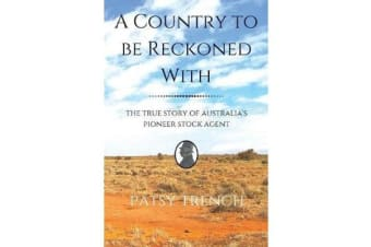 A Country To Be Reckoned With - The true story of Australia's pioneer stock agent