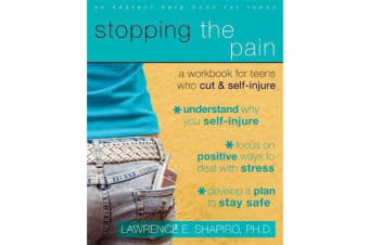 Stopping The Pain - A Workbook for Teens Who Cut and Self-Injure